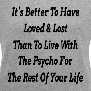 IT'S BETTER TO HAVE LOVED & LOST T-Shirts - Women´s Rolled Sleeve Boxy T-Shirt