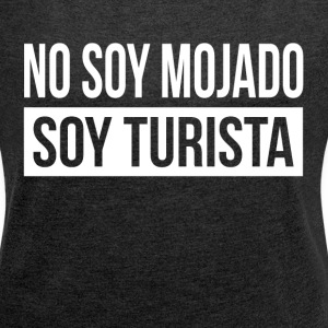 NO SOY MOJADO, SOY TURISTA SPANISH LATIN AMERICAN T-Shirts - Women´s Rolled Sleeve Boxy T-Shirt