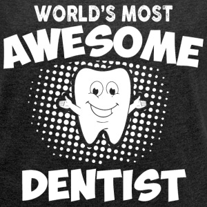 Most Awesome Dentist T-Shirts - Women's Roll Cuff T-Shirt