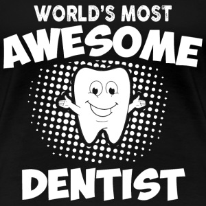 Most Awesome Dentist T-Shirts - Women's Premium T-Shirt
