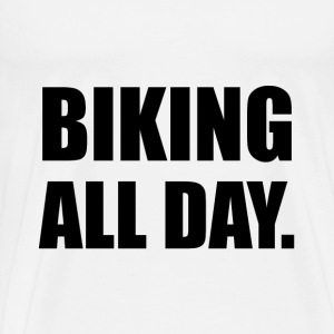 Biking All Day - Men's Premium T-Shirt