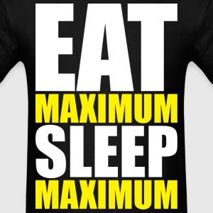 Eat Maximum, Sleep Maximum T-Shirts - Men's T-Shirt