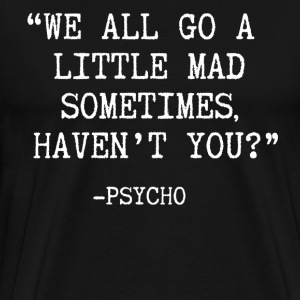 Psycho Quote T-Shirts - Men's Premium T-Shirt