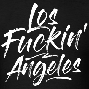 LOS FUCKIN' ANGELES T-Shirts - Men's T-Shirt