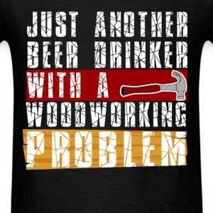 Woodworker - Just another beer drinker with a wood - Men's T-Shirt