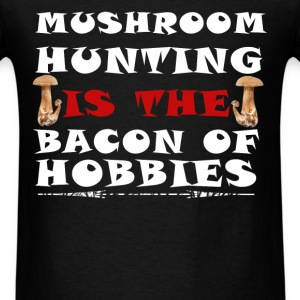 Mushroom Hunting - Mushroom Hunting Is the bacon o - Men's T-Shirt