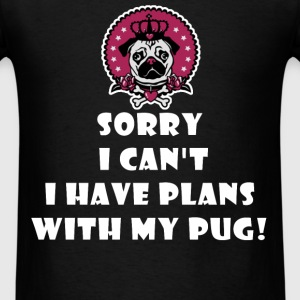 Pug - Sorry I Can't I Have Plans With My Pug - Men's T-Shirt