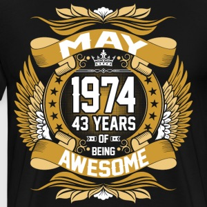 May 1974 43 Years Of Being Awesome T-Shirts - Men's Premium T-Shirt