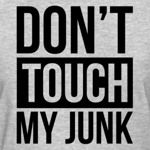 DON'T TOUCH MY JUNK T-Shirts - Women's T-Shirt