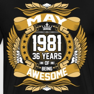 May 1981 36 Years Of Being Awesome T-Shirts - Men's Premium T-Shirt