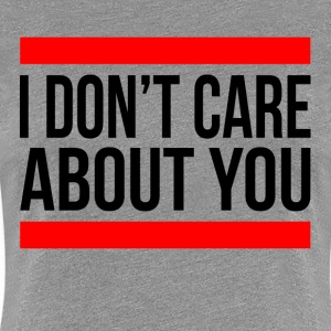 I DON'T CARE ABOUT YOU T-Shirts - Women's Premium T-Shirt