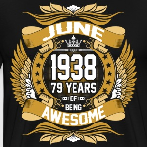 June 1938 79 Years Of Being Awesome T-Shirts - Men's Premium T-Shirt