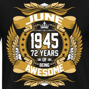 June 1945 72 Years Of Being Awesome T-Shirts - Men's Premium T-Shirt