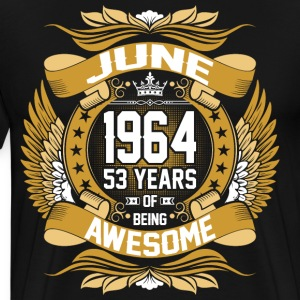 June 1964 53 Years Of Being Awesome T-Shirts - Men's Premium T-Shirt