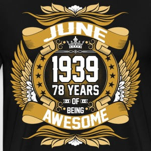 June 1939 78 Years Of Being Awesome T-Shirts - Men's Premium T-Shirt