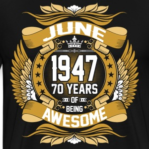 June 1947 70 Years Of Being Awesome T-Shirts - Men's Premium T-Shirt