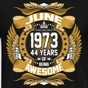 June 1973 44 Years Of Being Awesome T-Shirts - Men's Premium T-Shirt