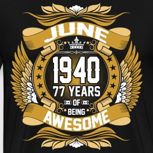 June 1940 77 Years Of Being Awesome T-Shirts - Men's Premium T-Shirt