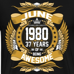 June 1980 37 Years Of Being Awesome T-Shirts - Men's Premium T-Shirt