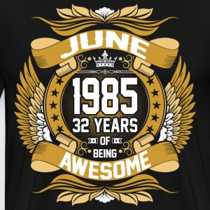 June 1985 32 Years Of Being Awesome T-Shirts - Men's Premium T-Shirt