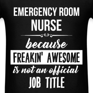 Emergency Room Nurse - Emergency Room Nurse. Becau - Men's T-Shirt