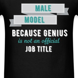 Male Model - Male model because genius is not an o - Men's T-Shirt