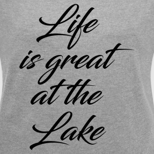 GREAT AT THE LAKE T-Shirts - Women's Roll Cuff T-Shirt