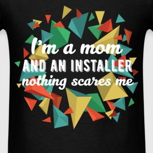 Installer - I'm a mom and an installer nothing sca - Men's T-Shirt