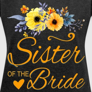 Sister of the Bride - Women´s Roll Cuff T-Shirt