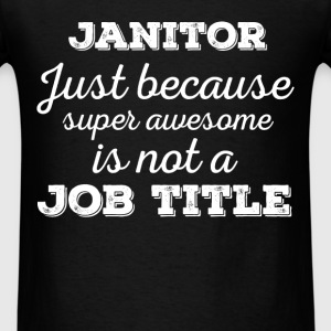 Janitor - Janitor just because super awesome is no - Men's T-Shirt