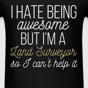 Land Surveyor - I hate being awesome but I'm a Lan - Men's T-Shirt