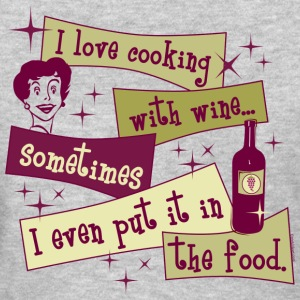 Cooking With Wine T-Shirts - Women's T-Shirt