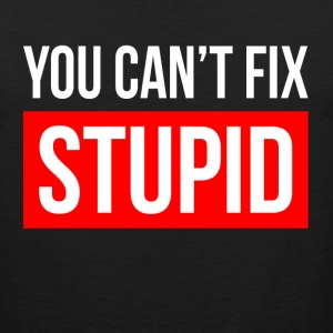 YOU CAN'T FIX STUPID Sportswear - Men's Premium Tank