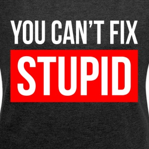 YOU CAN'T FIX STUPID T-Shirts - Women´s Rolled Sleeve Boxy T-Shirt