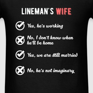 Lineman's Wife - Yes, he is working. No I don't kn - Men's T-Shirt