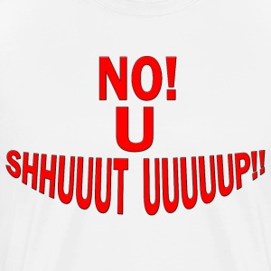No U Shut Up! - Small - 5XL - Men's Premium T-Shirt