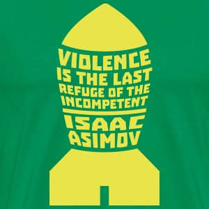 Isaac Asimov: Violence is the Last Refuge T-Shirts - Men's Premium T-Shirt