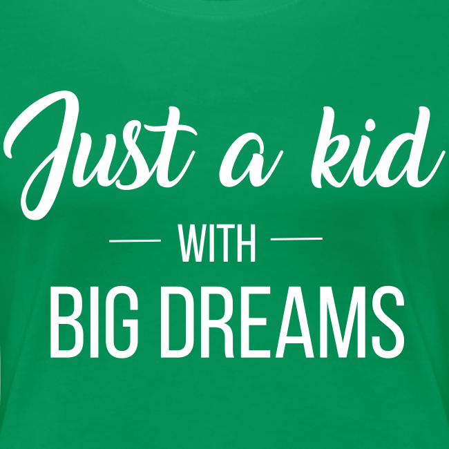 Just a kid with big dreams (Women's Tee)