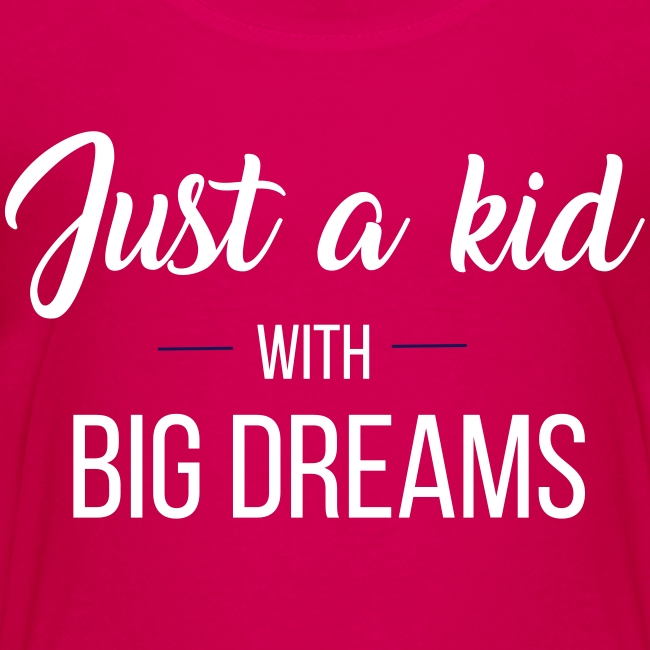 Just a kid with big dreams (Kid's Tee)