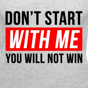 DON'T START WITH ME YOU WILL NOT WIN Tanks - Women's Premium Tank Top