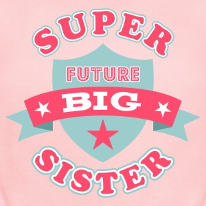 Super Future Big Sister Baby Bodysuits - Short Sleeve Baby Bodysuit