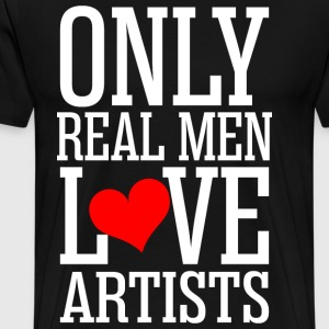 Only Real Men Love Artists T-Shirts - Men's Premium T-Shirt