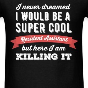 Resident Assistant - I never dreamed I would be a  - Men's T-Shirt