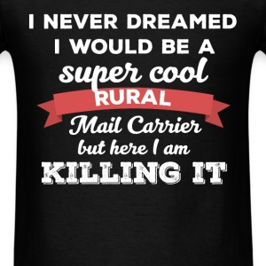 Rural Mail Carrier - I never dreamed I would be a  - Men's T-Shirt