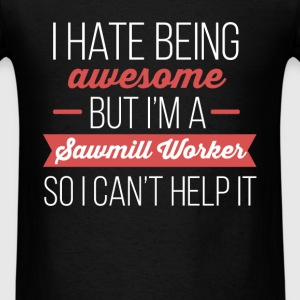 Sawmill Worker - I hate being awesome but I'm a Sa - Men's T-Shirt