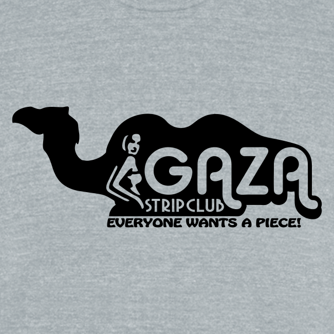 Gaza Strip Club - Everyone Wants A Piece! Triblend Tee