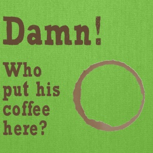 Damn! Who put his coffee hier? Bags & backpacks - Tote Bag