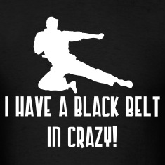 I Have a Black Belt in Crazy Men's Standard Weight T-Shirt