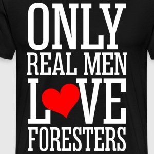 Only Real Men Love ,Foresters T-Shirts - Men's Premium T-Shirt