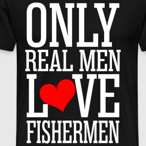Only Real Men Love Fishermen T-Shirts - Men's Premium T-Shirt